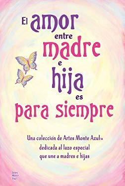 El Amor Entre Madre E Hija Es Para Siempre 9781598426854