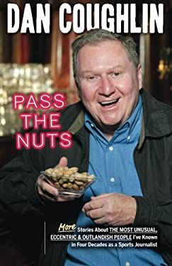 Pass the Nuts: More Stories about the Most Unusual, Eccentric and Outlandish People I've Known in Four Decades as a Sports Journalist 9781598510737