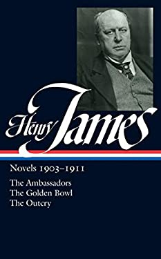 Henry James: Novels 1903-1911: The Ambassadors, the Golden Bowl, the Outcry 9781598530919