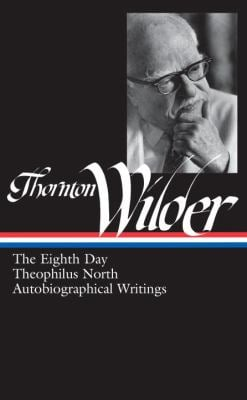 Thornton Wilder: The Eighth Day/Theophilus North/Autobiographical Writings 9781598531466