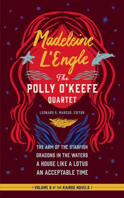 Madeleine L'Engle: The Polly O'Keefe Quartet (LOA #310): The Arm of the Starfish / Dragons in the Waters / A House Like a Lotus / An Acceptable Time (