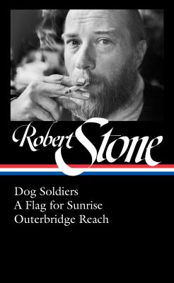 Robert Stone: Dog Soldiers, A Flag for Sunrise, Outerbridge Reach (LOA #328) (Library of America)