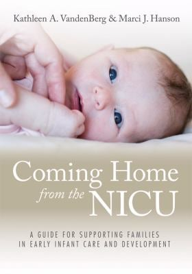 Coming Home from the NICU: A Guide for Supporting Families in Early Infant Care and Development W/CD-ROM 9781598570199