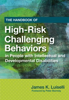 The Handbook of High-Risk Challenging Behaviors in People with Intellectual and Developmental Disabilities 9781598571684