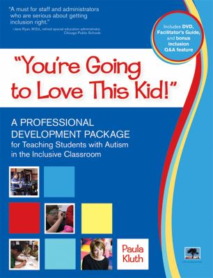 You're Going to Love This Kid!: A Professional Development DVD for Teaching Students with Autism in the Inclusive Classroom 9781598572049