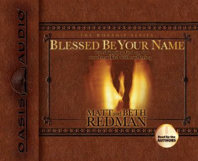 Blessed Be Your Name: Worshiping God on the Road Marked with Suffering 9781598590791