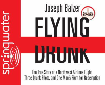 Flying Drunk: The True Story of a Northwest Airlines Flight, Three Drunk Pilots, and One Man's Fight for Redemption 9781598595116