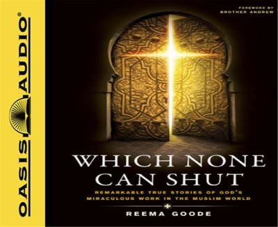 Which None Can Shut: Remarkable True Stories of God's Miraculous Work in the Muslim World 9781598598346