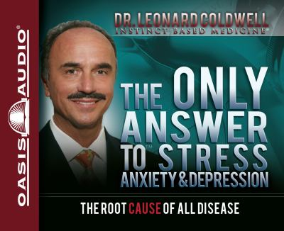 The Only Answer to Stress, Anxiety & Depression: The Root Cause of All Disease 9781598598605