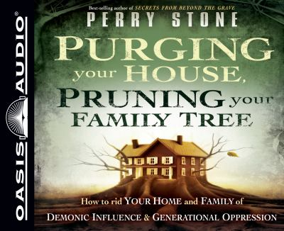 Purging Your House, Pruning Your Family Tree: How to Rid Your Home and Family of Demonic Influence and Generational Depression 9781598598773