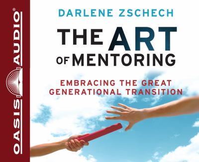 The Art of Mentoring: Embracing the Great Generational Transition 9781598599817