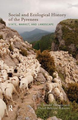 Social and Ecological History of the Pyrenees: State, Market, and Landscape 9781598746129