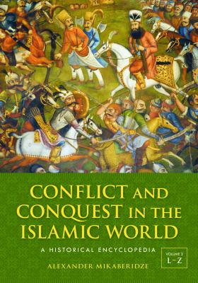 Conflict and Conquest in the Islamic World [2 Volumes]: A Historical Encyclopedia 9781598843361