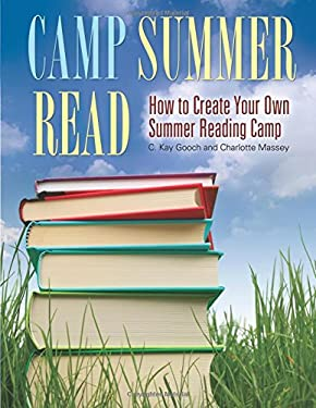 Camp Summer Read: How to Create Your Own Summer Reading Camp 9781598844474