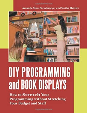 Image of DIY Programming and Book Displays: How to Stretch Your Programming Without Stretching Your Budget and Staff
