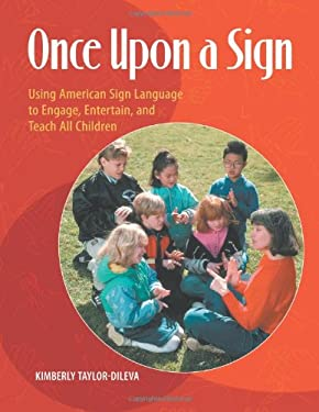Once Upon a Sign: Using American Sign Language to Engage, Entertain, and Teach All Children 9781598844764
