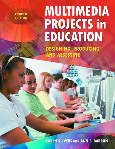 Multimedia Projects in Education: Designing, Producing, and Assessing 9781598845341