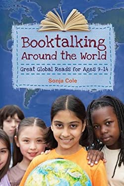 Booktalking Around the World: Great Global Reads for Ages 9-14 9781598846133