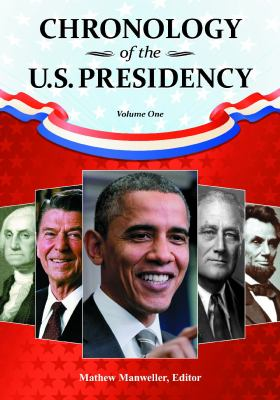 Chronology of the U.S. Presidency [4 Volumes] 9781598846454