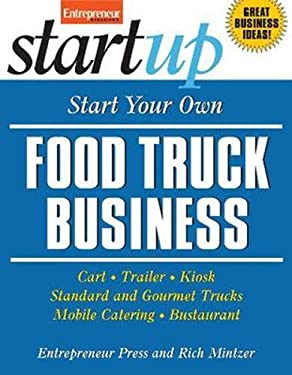 Start Your Own Food Truck Business: Cart, Trailer, Kiosk, Standard and Gourmet Trucks, Mobile Catering and Bustaurant 9781599184142