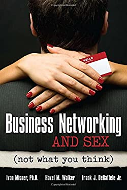 Business Networking and Sex: Not What You Think 9781599184241