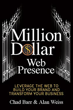 Million Dollar Web Presence: Leverage the Web to Build Your Brand and Transform Your Business 9781599184340