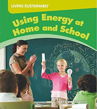 Using Energy at Home and School 9781599205557
