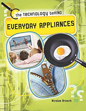The Technology Behind Everyday Appliances 9781599205663