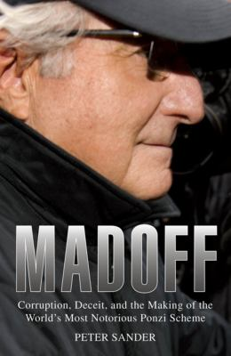 Madoff: Corruption, Deceit, and the Making of the World's Notorious Ponzi Scheme 9781599218113