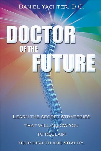 Doctor of the Future: Learn the Secret Strategies That Will Allow You to Reclaim Your Health and Vitality 9781599321561