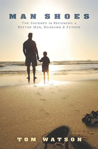 Man Shoes: The Journey to Becoming a Better Man, Husband & Father 9781599321745