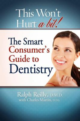 This Won't Hurt a Bit: The Smart Consumer's Guide to Dentistry 9781599321820