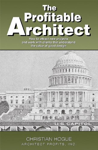 The Profitable Architect: How to Attract New Projects and Work with Clients That Understand the Value of Good Design 9781599322001