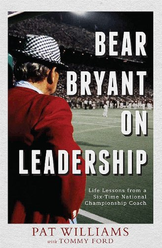 Bear Bryant on Leadership: Life Lessons from a Six-Time National Championship Coach 9781599322100