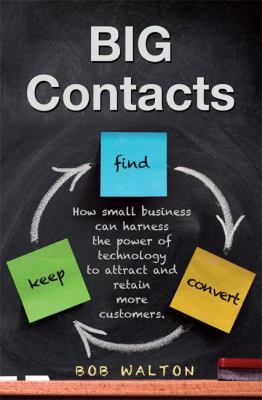 Big Contacts: How Small Businesses Can Harness the Power of Technology to Attract and Retain More Customers. 9781599322896