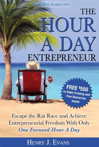 The Hour a Day Entrepreneur: Escape the Rat Race and Achieve Entrepreneurial Freedom with Only One Focused Hour a Day 9781599322957