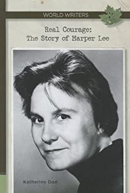 Real Courage: The Story of Harper Lee (World Writers) 9781599353487