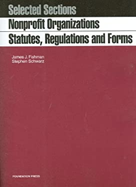 Fishman and Schwarz's Nonprofit Organizations, Statutes, Regulations and Forms 9781599416717