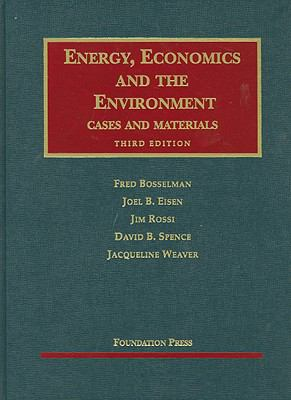 Bosselman, Eisen, Rossi, Spence and Weaver's Energy, Economics and the Environment, 3D 9781599417226