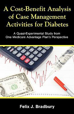 A Cost-Benefit Analysis of Case Management Activities for Diabetes: A Quasi-Experimental Study from One Medicare Advantage Plan's Perspective 9781599423173