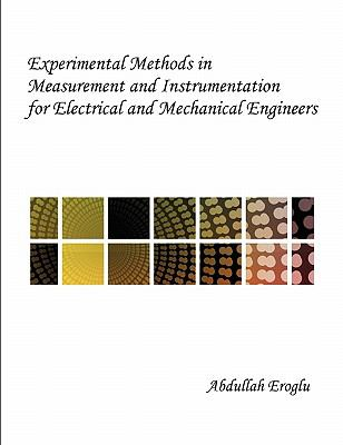 Experimental Methods in Measurement and Instrumentation for Electrical and Mechanical Engineers 9781599428147