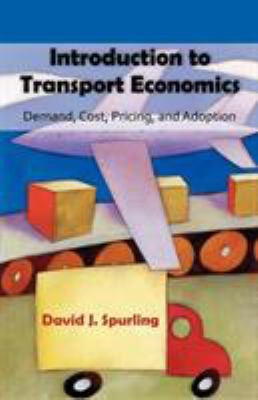 Introduction to Transport Economics: Demand, Cost, Pricing, and Adoption 9781599428987
