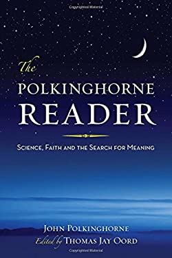 The Polkinghorne Reader: Science, Faith, and the Search for Meaning 9781599473154