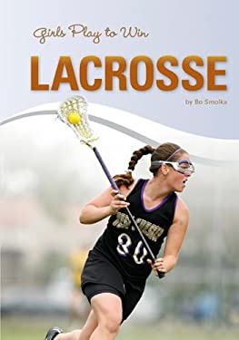 Girls Play to Win Lacrosse 9781599534633