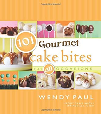 101 Gourmet Cake Bites: For All Occasions 9781599558950
