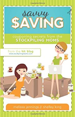 Savvy Saving: Couponing Secrets from the Stockpiling Moms 9781599559520