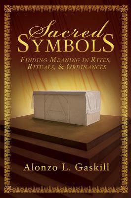 Sacred Symbols: Finding Meaning in Rites, Rituals, & Ordinances 9781599559650