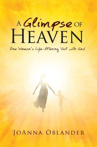 A Glimpse of Heaven: One Woman's Life-Altering Visit with God 9781599559766