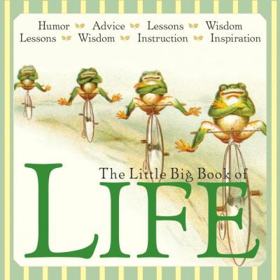 The Little Big Book of Life: Lessons, Wisdom, Humor, Instructions & Advice 9781599620992