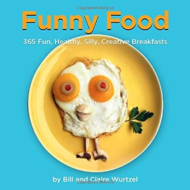 Funny Food: 365 Healthy, Silly, Creative Breakfasts 9781599621111